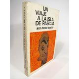 Un Viaje A La Isla De Pascua, Max Puelma Bunster.