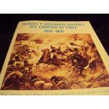 Heroes  Soldados Del Ejercito De Chile 1810-1891