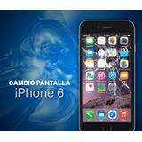 Pantalla Iphone 6 Instalada. Super Oferta !