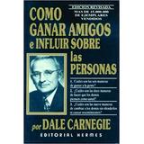 Cómo Ganar Amigos E Influir Sobre Las Personas-dale Carnegie