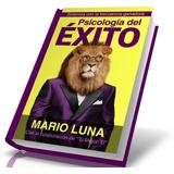 Psicología Del Éxito - Mario Luna
