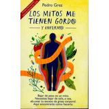 Libro Los Mitos Me Tienen Gord@ Y Enferm@. Envio Gratis