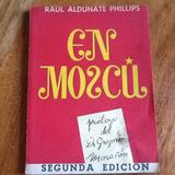 En Moscú - Raúl Aldunate Phillips - Firmado Y Dedicado.