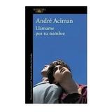 Libro Llámame Por Tu Nombre André Aciman Nuevo Sellado