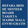 Regrabado De Bios De Mother Board Tarjeta Madre Mala