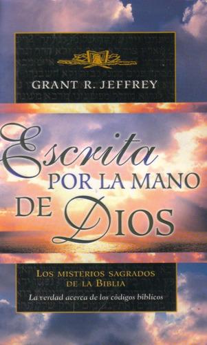 Escrita Por La Mano De Dios / Grant R. Jeffrey