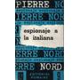 Espionaje A La Italiana / Pierre Nord